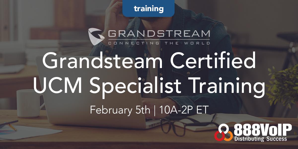 Grandstream Certified UCM Specialist Training